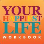 Your Happiest Life Workbook